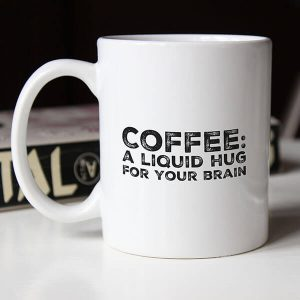a liquid hug for your brain coffee mug