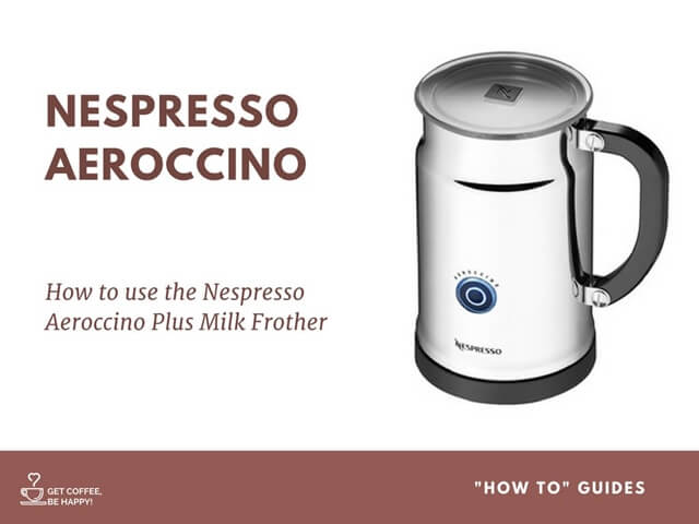 how to use the nespresso aeroccino plus milk frother - featured content